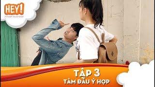 [HEY1TV] TẬP 3 - CHÀNG TRAI ĐẾN TỪ HÔM KIA   Tâm đầu ý hợp !!!