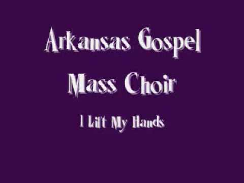 Arkansas Gospel Mass Choir - I Lift My Hands