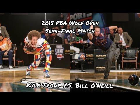 2015 PBA Wolf Open Semi-Final Match - Kyle Troup V.S. Bill O
