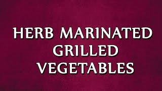 Herb Marinated Grilled Vegetables | Recipes | Easy To Learn