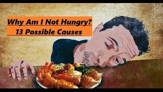 Why Am I Not Hungry? 13 Possible Causes