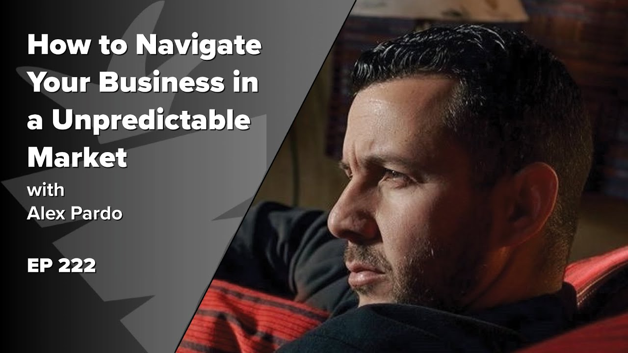 How to Navigate Your Business & Life in a Wild & Unpredictable Market w/ Alex Pardo