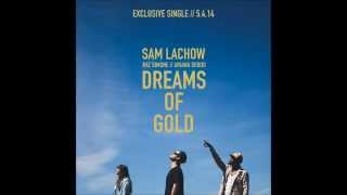 Sam Lachow - Dreams of Gold (ft. Raz Simone & Ariana DeBoo)