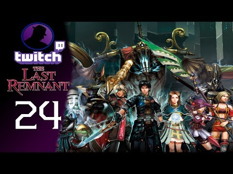 Let's Play The Last Remnant - (From Twitch) - Part 24 - A Baddie Actually Falls!