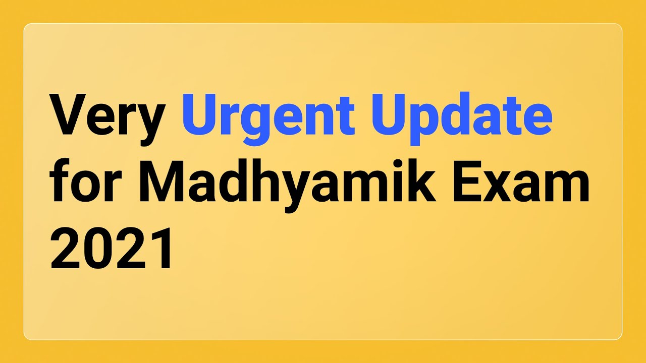 Very Urgent Update 🔥🔥 for Madhyamik Exam 2021 | Don't miss ...
