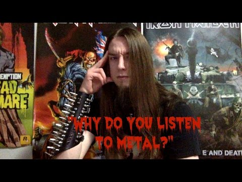 """""""Why do you listen to metal?"""""""
