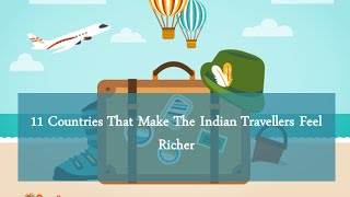11 Countries That Make The Indian Travellers Feel Richer