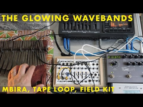 The Glowing Wavebands | Mbira, Tape Loop, FX Deformer