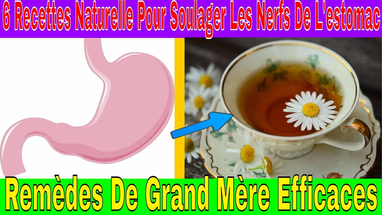 6 recettes naturelle pour soulager les nerfs de l 39 estomac rem de de grand m re youtube - Remede de grand mere pour assouplir le cuir ...