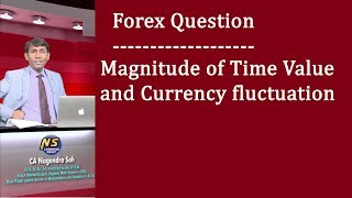 Forex Q: Magnitude of Time Value and currency Fluctuation l CA / CMA Final