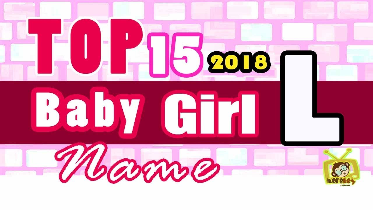 Baby Girl Name Starting With L 2018 S Top 15 Modern Baby Names