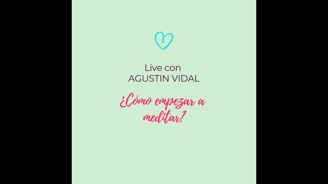 ¿COMO EMPEZAR A MEDITAR? Live con Agustín Vidal