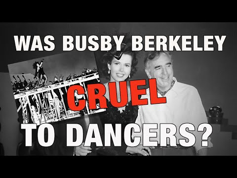Was Busby Berkeley cruel to dancers?
