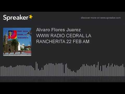 WWW RADIO CEDRAL LA RANCHERITA 22 FEB AM (part 10 of 16)