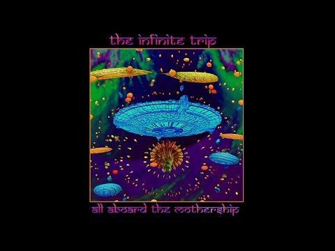 The Infinite Trip All Aboard The Mothership New Full Album 2016
