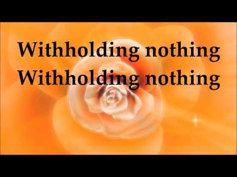 William McDowell - Witholding Nothing - Lyrics