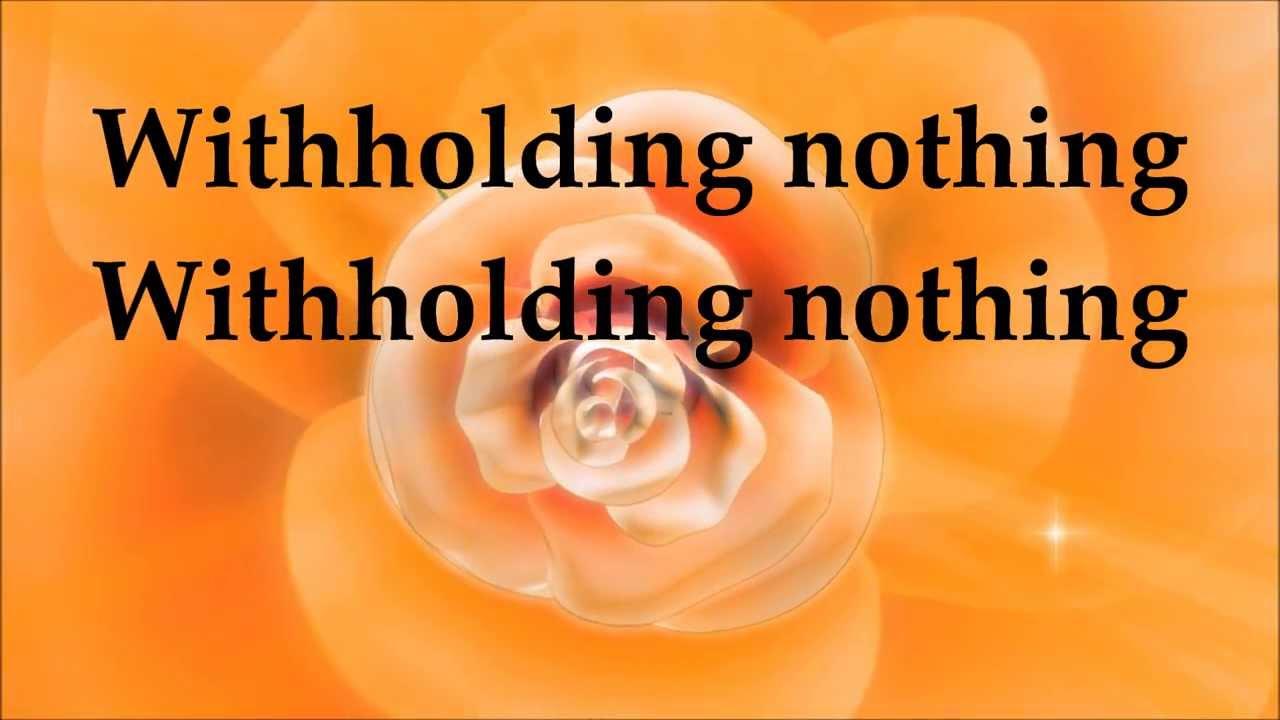 william-mcdowell-witholding-nothing-lyrics-nikkyttlyricsworship