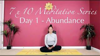 7 x 10 Meditation Series - Day 1 - Abundance