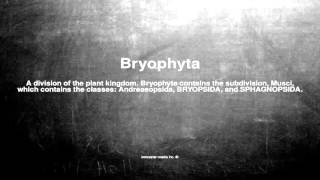 Medical vocabulary: What does Bryophyta mean