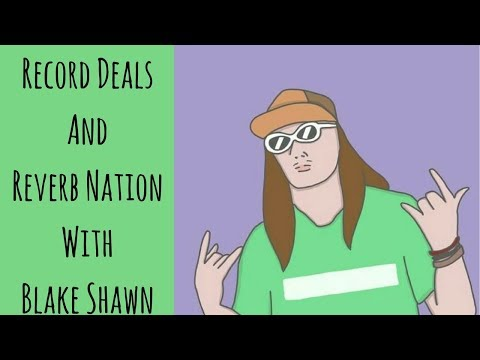 Signing A Record Deal | Reverb Nation with Blake Shawn