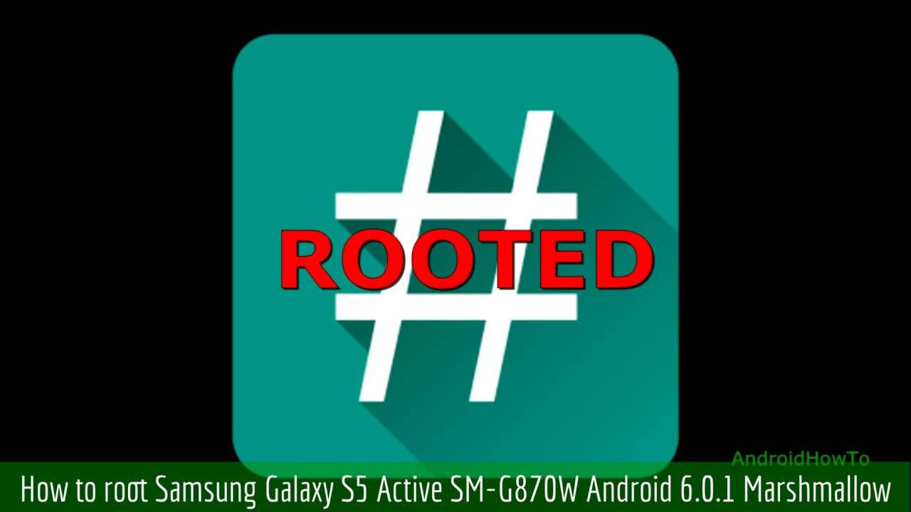 How to root Samsung Galaxy S5 Active SM-G870W Android 6 0 1 Marshmallow