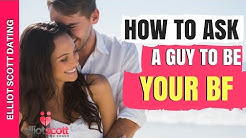 Dating Advice: How To Ask A Guy Out To Be Your Boyfriend. Sometimes You Just Ask Him!