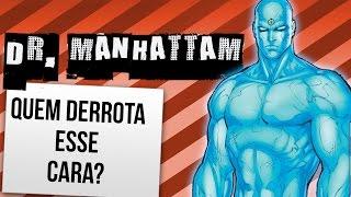 COMO VENCER O DR. MANHATTAN | Ei Nerd