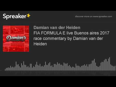 FIA FORMULA E live Buenos aires 2017 race commentary by Damian van der Heiden