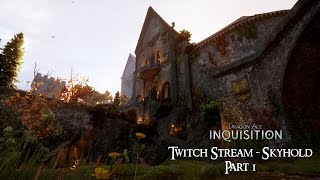 Dragon Age : Inquisition Twitch Stream - Skyhold (Part 1)