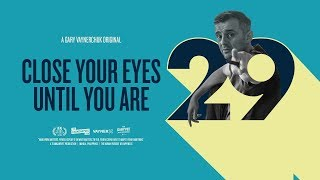 Close Your Eyes Till You're 29: A Gary Vaynerchuk Original