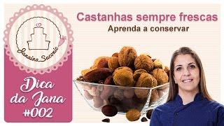 Dica da Jana #002: Castanhas Frescas - Aprenda a conservar por Janaina Suconic