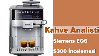 Siemens EQ6 Tam Otomatik Kahve Makinesi İncelemesi - Kahve Analisti