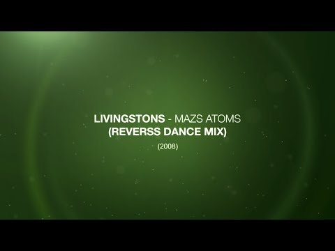 Livingstons - Mazs Atoms (Reverss Dance Mix) (2008)