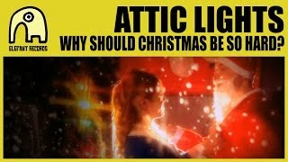 ATTIC LIGHTS - Why Should Christmas Be So Hard? [Official]