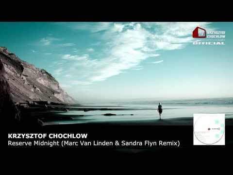 Krzysztof Chochlow - Reserve Midnight (Marc van Linden & Sandra Flyn Remix)