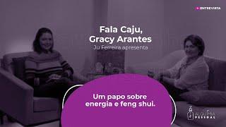 Programa Fala Caju - #5 - Gracy Arantes - Energia e feng shui