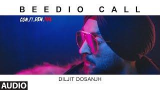 Beedio Call Full Audio Song   CON.FI.DEN.TIAL   Diljit Dosanjh   Latest Song 2018