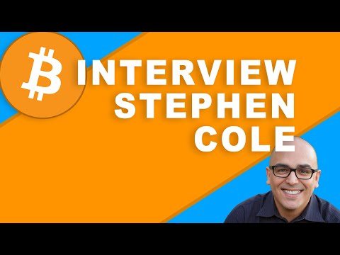 Stephen Cole Interview. Bitcoin Today, Yesterday and Its Real Utility.