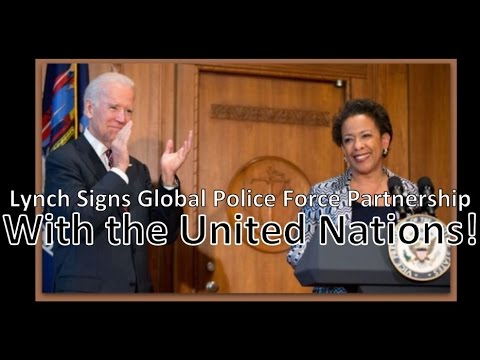 U. S. Attorney General Loretta Lynch HAS SIGNED The Global Police Force Initiative With the UN