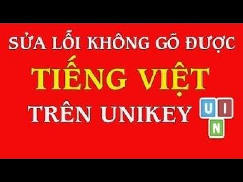 Sửa Lỗi Unikey Không Gõ được Tiếng Việt Có Dấu