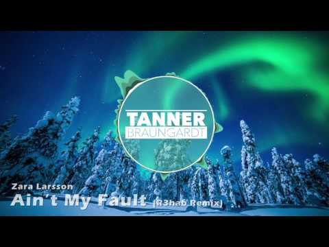 Zara Larsson - Aint My Fault (R3hab Remix) (Tanner Braungardt Outro 2017)