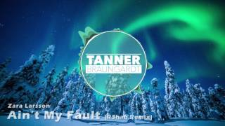 zara larsson aint my fault r3hab remix tanner braungardt outro 2017