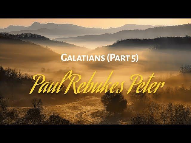 Galatians Part 5 - Paul Rebukes Peter