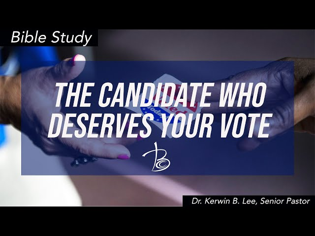 08-25-2020 Bible Study: The Candidate Who Deserves Your Vote