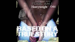 HEAVYWEIGHT ft.OSKI