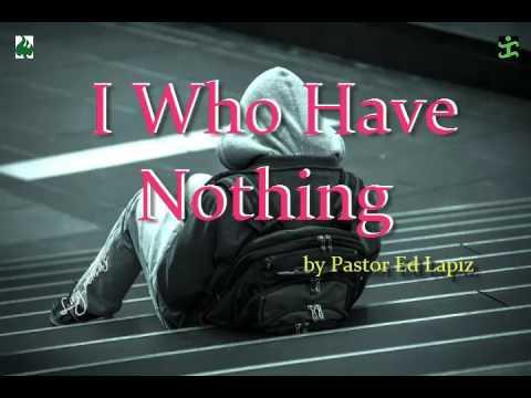 I who have nothing by Pastor Ed Lapiz