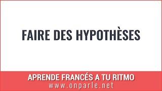 FAIRE DES HYPOTHÈSES EN FRANÇAIS