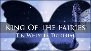 This is a tin whistle tutorial for my version of King Of The Fairie...