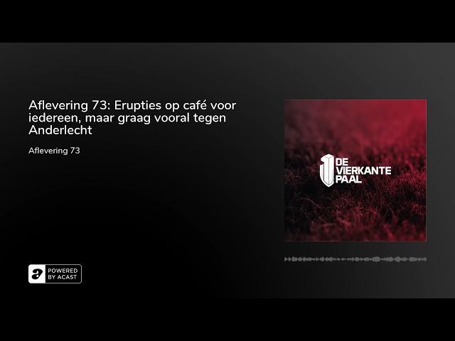 Aflevering 73: Erupties op café voor iedereen, maar graag vooral tegen Anderlecht