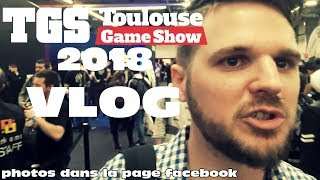 TOULOUSE GAME SHOW 2018 - Vlog et impressions
